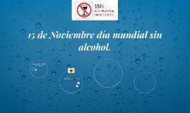 15 de Noviembre día mundial sin alcohol.
