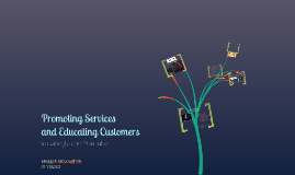 Copy of Promoting Services and Educating Customers
