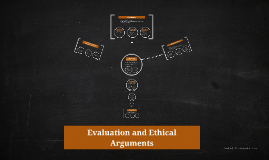 Copy of Evaluation and Ethical Arguments