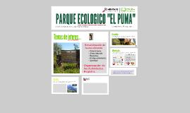 """PARQUE ECOLOGICO """"EL PUMA"""""""