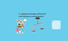 Copy of Comment les ménages arbitrent-ils entre épargne et consommat