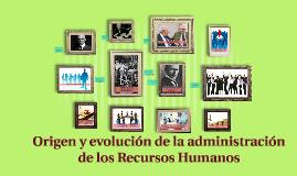 Origen y evolución de la administración de los Recursos Huma