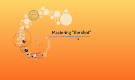 "Copy of Mastering ""the shot"""