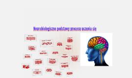 Copy of Neurobiologiczne podstawy procesu uczenia się