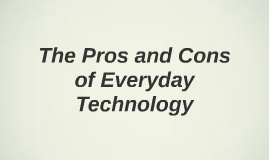 The Pros and Cons of Everyday Technology