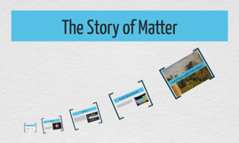 The Story of Matter