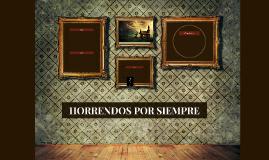 HORRENDOS POR SIEMPRE