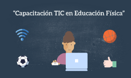 """""""Capacitación TIC en Educación Física"""""""