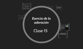 Clase 15 - Esencia de la adoracion by Gracco Contreras
