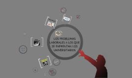Copy of LOS PROBLEMAS LABORALES A LOS QUE SE ENFRENTAN LOS EGRESADOS DE LICENCIATURA