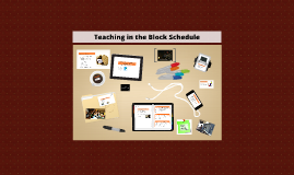 Copy of Teaching in the Block Schedule