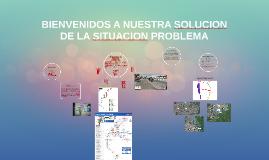 BIENVENIDOS A NUESTRA SOLUCION DE LA SITUACION PROBLEMA