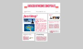 Copy of LIDERAZGO DEFINICIONES CONCEPTUALES