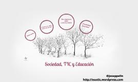 Copy of Sociedad, Tecnologías de la Información y la Comunicación y Educación