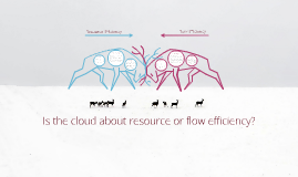 Is the cloud about resource or flow efficiency?