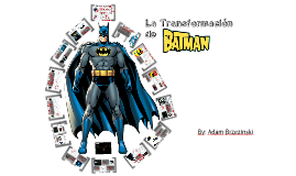 Copy of Transformation of Batman