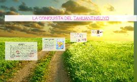 Copy of LA CONQUISTA DEL TAHUANTINSUYO
