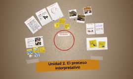 Unidad 2. El proceso interpretativo