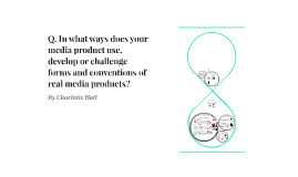 Q. In what ways does your media product use, develop or chal