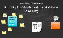 Determining Term Subjectivity and Term Orientation for Opini