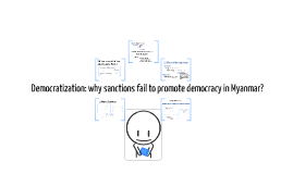 Democratization: why sanctions fail to promote democracy in Myanmar?