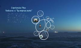 """Experiencias Plus: Dedicarse  a """"La empresa sueño"""""""