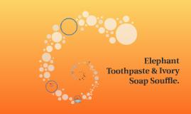 Elephant Toothpaste & Ivory Soap Souffle.