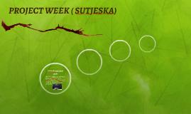 PROJECT WEEK ( SUTJESKA