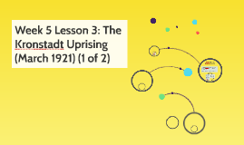 Week 5 Lesson 3: The Kronstadt Uprising (March 1921) (1 of 2