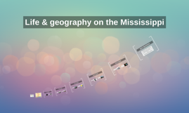 Life & geography on the Mississippi