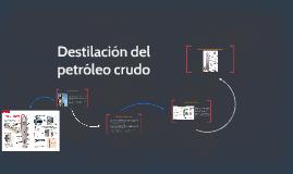 Destilación del petróleo crudo