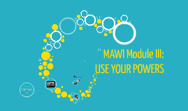 Copy of MAWI Module III: USE YOUR POWERS