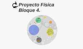 Proyecto Física Bloque 4.