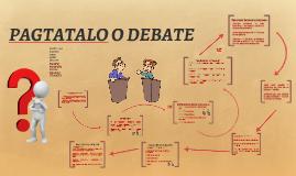Copy of PAGTATALO O DEBATE