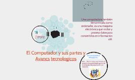 El Computador y sus partes y Avancs tecnologicos
