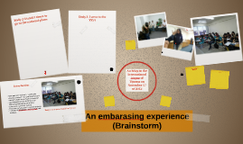 An embarasing experience (Brainstorm)