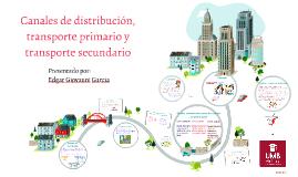 Copy of Canales de distribución, transporte primario y transporte se