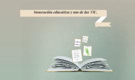 Innovación educativa y uso de las TIC.
