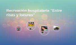 """Recreaciòn hospitalaria """"Entre risas y locuras"""""""
