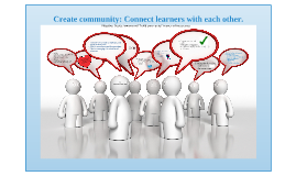 Create community: Connect learners with each other.