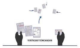 VIÁTICOS Y ENCARGOS