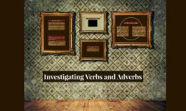 Investigating Verbs and Adverbs