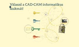 Válaszd a CAD-CAM informatikus szakmát!