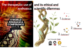 The therapeutic use of ayahuasca and its ethical and scientific dilemmas
