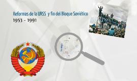 Reformas de la URSS  y fin del Bloque Soviético