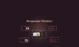 Recuperação Tributária I