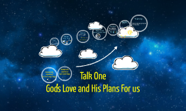 Talk One: God's Love and His Plans For us
