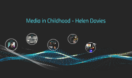 Media in Childhood - Helen Davies