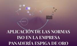 Copy of Aplicación de las Normas ISO a la Empresa Panaderia Espiga d