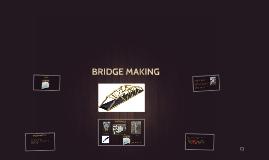 Copy of Copy of BRIDGE MAKING